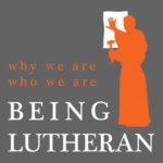 Being Lutheran Podcast